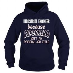 INDUSTRIAL ENGINEER Because SUPERHERO Isn't An Official Job Title T Shirts, Hoodies, Sweatshirts. CHECK PRICE ==►…