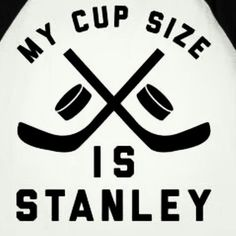 My cup size is Stanley lol too bad the blues havent won one