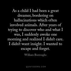 William S. Burroughs on hallucinations, reality, waking up, escaping and forgetting.