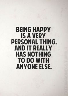 being happy.                                                                                                                                                                                 More