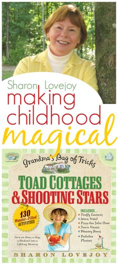 Garden activities for kids, nature crafts, and so many lovely ideas for making childhood magical by Sharon Lovejoy!