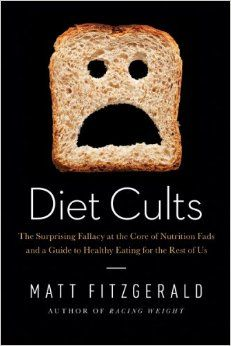 Diet Cults: The Surprising Fallacy at the Core of Nutrition Fads and a Guide to Healthy Eating for the Rest of US: Matt Fitzgerald: 97816059...