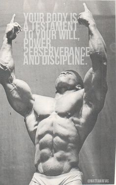 your body is a testament to your will, power, perseverance...