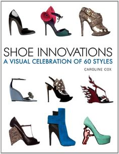 Amazon.com: Shoe Innovations: A Visual Celebration of 60 Styles (9781770850347): Caroline Cox: Books