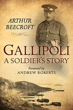 Gallipoli: A Soldier's Story - At the start of the First World War, Arthur Beecroft was a recently qualified barrister in his twenties. Determined to enlist despite a medical condition, he volunteered for military service, first as a regular soldier, then as a despatch rider. Offered a commission in the Royal Engineers, in 1915 he saw action at Gallipoli. Now a byword for catastrophic military disaster, the Gallipoli Campaign was the ill-conceived Allied invasion of the Dardanelles. The camp...