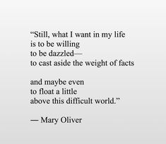 Poem Quotes, Wise Quotes, Words Quotes, Inspirational Quotes, Sayings, Pretty Words, Beautiful Words, Mary Oliver Quotes, Literature Quotes