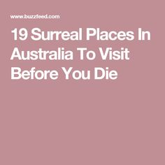 19 Surreal Places In Australia To Visit Before You Die