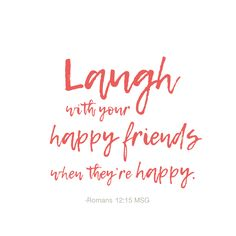 Laughing is good! #laughwithyourfriends #laugh #laughmore #laughfromthebottomofyourheart #wisewords  #bibleverse #themessagebible #romans #wisdom #encouragement #laughter