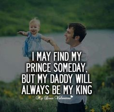 I may find my prince someday, but my daddy will always be my king. Love you dad.Very true Cute Quotes, Great Quotes, Quotes To Live By, Inspirational Quotes, Awesome Quotes, Meaningful Quotes, Classy Quotes, Girly Quotes, Motivational