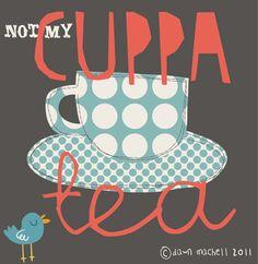 Not my cuppa tea...