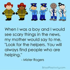"""Meme, free printable, and helpful resources based on the """"look for the helpers"""" quote by Fred Rogers; helpful for children with questions about shootings, 9/11, or other tragedies - """"When I was a boy and I would see scary things in the news, my mother would say to me, 'Look for the helpers. You will always find people who are helping.'"""" Mister Rogers Community Workers, Community Helpers, School Community, Community Service, S Word, Word Art, Mr Rodgers, Fred Rogers, Wonder Quotes"""