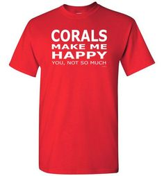 Corals Make Me Happy...You, Not So Much