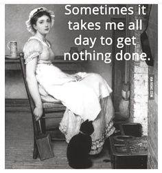 Haha! Like today. Sometimes you just gotta take a day off and do nothin.