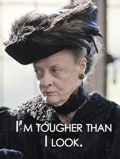 Downton Abbeys Lady Violet...yes you are!