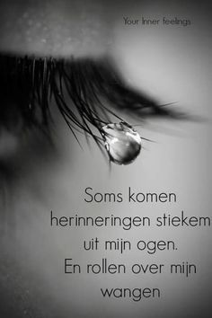 Sometimes memories secretly come from my eyes .- Soms komen herinneringen stiekem uit mijn ogen … Sometimes memories secretly come from my eyes … - Angst Quotes, Sad Quotes, Qoutes, Love Quotes, Inspirational Quotes, Motivational, Beautiful Lyrics, Beautiful Words, Cool Words