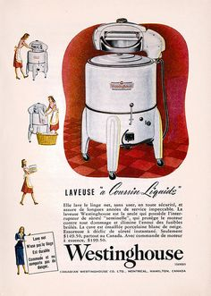French Canadian ad for Westinghouse Washing Machines .very similar to my Mom's wringer washer. All of our appliances were made by Westinghouse, no surprise, as Dad worked there. Old Advertisements, Retro Advertising, Retro Ads, Vintage Ads, French Vintage, Vintage Posters, Vintage Kitchen Appliances, Slate Appliances, Vintage Housewife