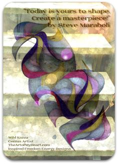 """""""Today is yours to shape. Create a masterpiece!"""" by Steve Maraboli and TheArtofMyHeart.com"""
