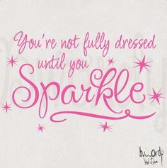 Your not fully dressed until you Sparkle, Saying Vinyl Decal- Girls, Teen, Childrens Wall Decor. $15.00, via Etsy.