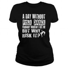 A DAY WITHOUT POLE DANCE T-SHIRTS, HOODIES, SWEATSHIRT (21.99$ ==► Shopping Now)
