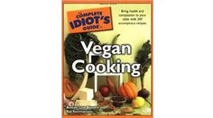 'The Complete Idiot's Guide to Vegan Cooking' by Beverly Lynn Bennett and Ray Sammartano