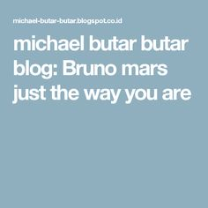 michael butar butar blog: Bruno mars just the way you are