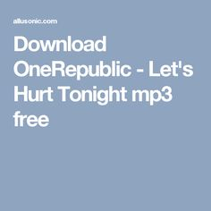 Download OneRepublic - Let's Hurt Tonight mp3 free