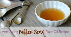 Anti-Aging Coffee Bean Face Oil Recipe that reverses the signs of aging! Great for under eye area, where it smooths, tightens, firms & reduces wrinkles!