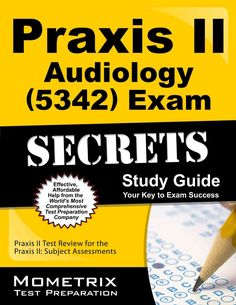 Praxis II Audiology 0340 Exam Secrets Study Guide: Praxis II Test Review for the Praxis Ii: Subject Assessments