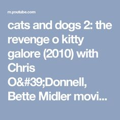 cats and dogs 2: the revenge o kitty galore (2010) with Chris O'Donnell, Bette Midler movie - YouTube