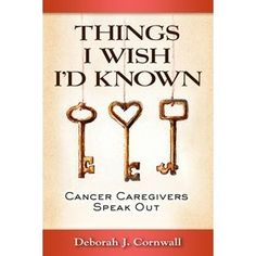"""BCA book spotlight: """"Things I Wish I'd Known""""    According to Deborah J. Cornwall, author of the new book """"Things I Wish I'd Known: Cancer Caregivers Speak Out,"""" learning by trial and error is not the most effective way to save a loved one's life."""