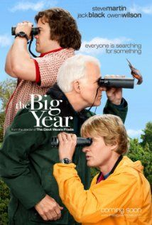 The Big Year (2011, Comedy) - Two bird enthusiasts try to defeat the cocky, cutthroat world record holder in a year-long bird-spotting competition.    Director:  David Frankel. Stars:  Owen Wilson, Jack Black and Steve Martin.