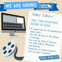 Want to work for an award winning and growing company? We are hiring for an experienced video editor at our office in Leigh (Easily commutable from Manchester and Warrington) for more information visit our jobs page http://www.betterbathrooms.com/applogic/jobs-careers/ or send your CV and covering letter to jobs@betterbathrooms.com to apply