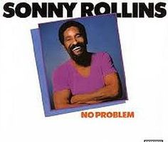 "Recorded between December 9 and 15, 1981, ""No Problem"" is an album by Sonny Rollins  with Bobby Broom, Bobby Hutcherson, Bob Cranshaw and Tony Williams. TODAY in LA COLLECTION on RVJ >> http://go.rvj.pm/5yc"