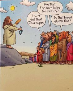 If Jesus tried to feed the five thousand today... Hahaha.