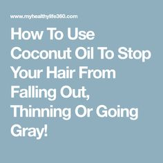 How To Use Coconut Oil To Stop Your Hair From Falling Out, Thinning Or Going Gray!