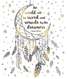 The world will be saved and remade by the dreamers - Sarah J. Maas (Empire of Storms) The world will be saved and remade by the dreamers - Sarah J. Maas (Empire of Storms) Bullet Journal Ideas Pages, Sketch Book, Canvas Prints, Sarah J Maas Books, Doodle Art Drawing, Dream Catcher Drawing, Art, Art Journal, Dream Catcher Art