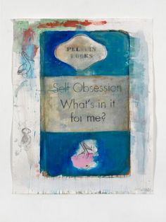 SELF OBSESSION: What's in it for me? by Harland Miller