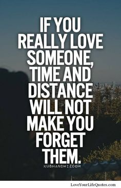 """""""If you really love someone, time and distance will not make you forget them."""""""
