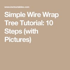 Simple Wire Wrap Tree Tutorial: 10 Steps (with Pictures)