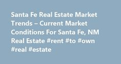 Santa Fe Real Estate Market Trends – Current Market Conditions For Santa Fe, NM Real Estate #rent #to #own #real #estate http://real-estate.remmont.com/santa-fe-real-estate-market-trends-current-market-conditions-for-santa-fe-nm-real-estate-rent-to-own-real-estate/  #santa fe nm real estate # Santa Fe Real Estate Market Trends – Current Market Conditions For Santa Fe, NM Real Estate Santa Fe Home Sales Numbers Increase In February Santa Fe, New Mexico – March 7, 2014 – Median sale price for…