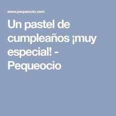 Un pastel de cumpleaños ¡muy especial! - Pequeocio