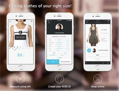 With XYZE you can discover your correct size to shop online... https://www.indiegogo.com/projects/on-smart-measuring-tape-to-shop-fashion-online