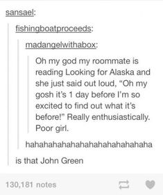 <--I feel worse for the one who didn't know fishingboatproceeds is John Green Funny Tumblr Posts, My Tumblr, Funny Quotes, Funny Memes, Hilarious, Quotes Quotes, John Green Books, John Green Quotes, Jhon Green