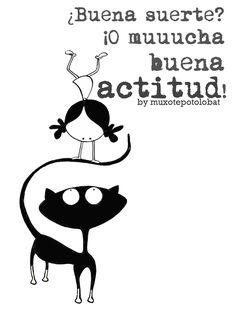 ¿Quien dijo mala suerte? ¿Y quien tiene la llave para atraer a la buena? Siiii, uno mismo, una misma!!!! Aaaaactitud de la buena, una sonrisa y.. Eeegunon mundo!!