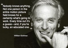 Butch Cassidy and the Sundance Kid screenwriter, and two time Oscar winner - William Goldman Sundance Kid, Screenwriter, Oscar Winners, Writing Quotes, Time Out, Going To Work, Storytelling, Inspirational Quotes, Education