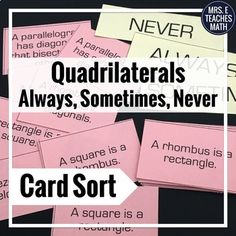 Students will practice logical reasoning in this card sort!  There are 18 cards in this set.  Each card has a statement on it that students will sort into one of the three categories: always, sometimes, or never.  This would be great as an end of lesson informal assessment or review.