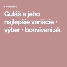 Guláš a jeho najlepšie variácie • výber • bonvivani.sk
