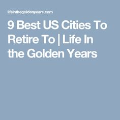 9 Best US Cities To Retire To   Life In the Golden Years