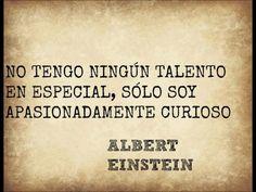 No tengo ningun talento en especial, solo soy apasionadamente curioso.