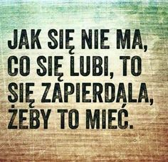 Jak się nie ma Good Sentences, Live Picture, Words Of Wisdom Quotes, Pics Art, Sweet Words, Just Smile, Motto, Life Lessons, Quotations